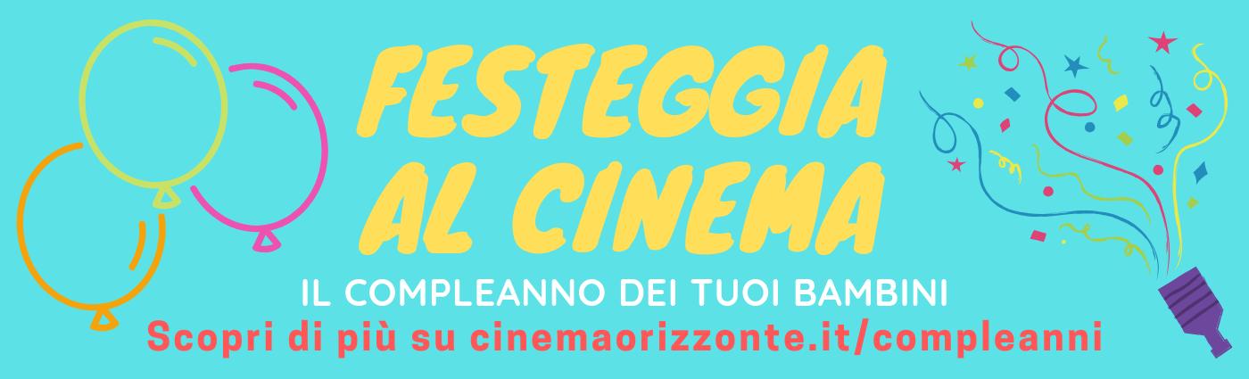 Festeggia il tuo compleanno al Cinema Orizzonte